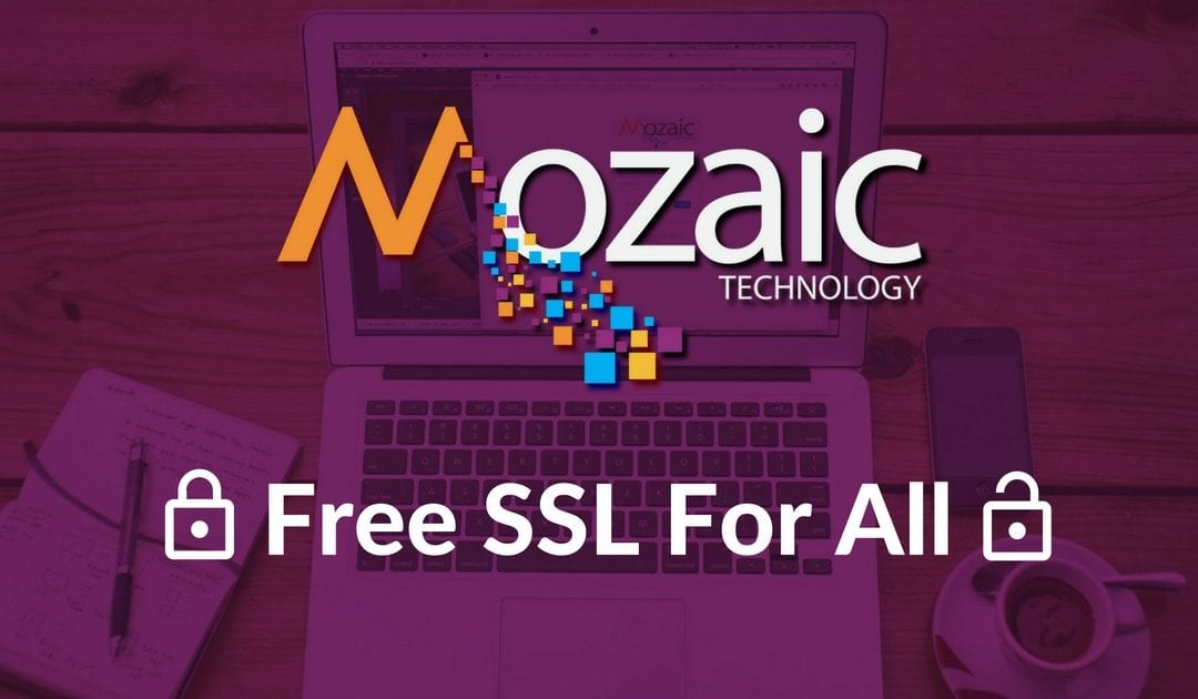 Breaking News: Free SSL certificates included on Mozaic Platform