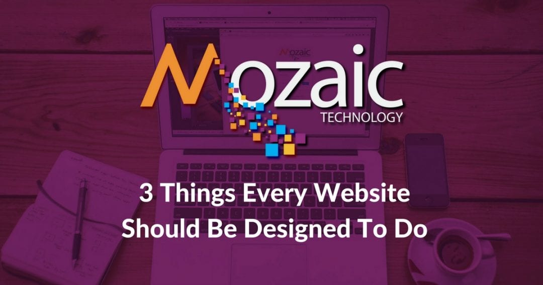 3 Things Every Website Should Be Designed To Do
