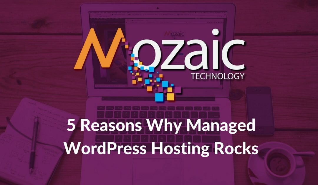 5 Reasons Why Managed WordPress Hosting Rocks