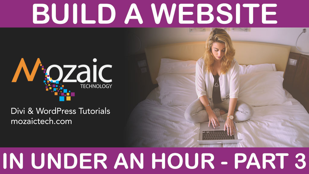 Build a website in less than an hour with Divi, WordPress, & Mozaic – PART 3